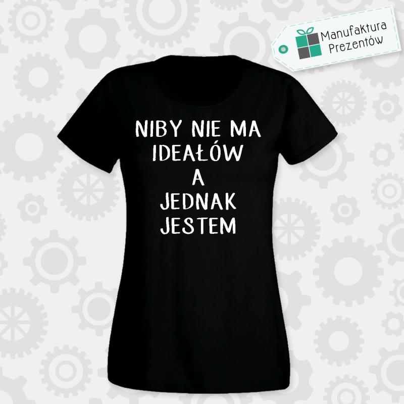 Niby nie ma ideałów a jednak jestem - koszulka damska czarna
