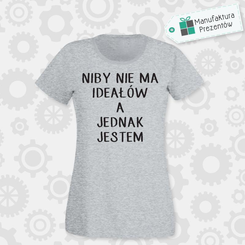 Niby nie ma ideałów a jednak jestem - koszulka damska szara